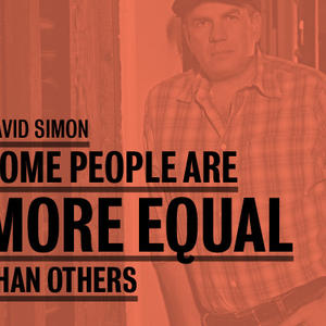 Promo image for David Simon: Some People Are More Equal Than Others