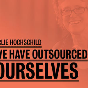 Promo image for Arlie Hochschild: We Have Outsourced Ourselves