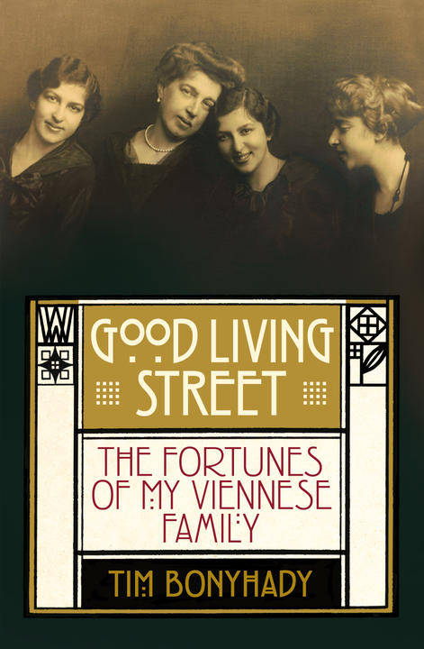 Cover image for Good Living Street: The Fortunes of My Viennese Family