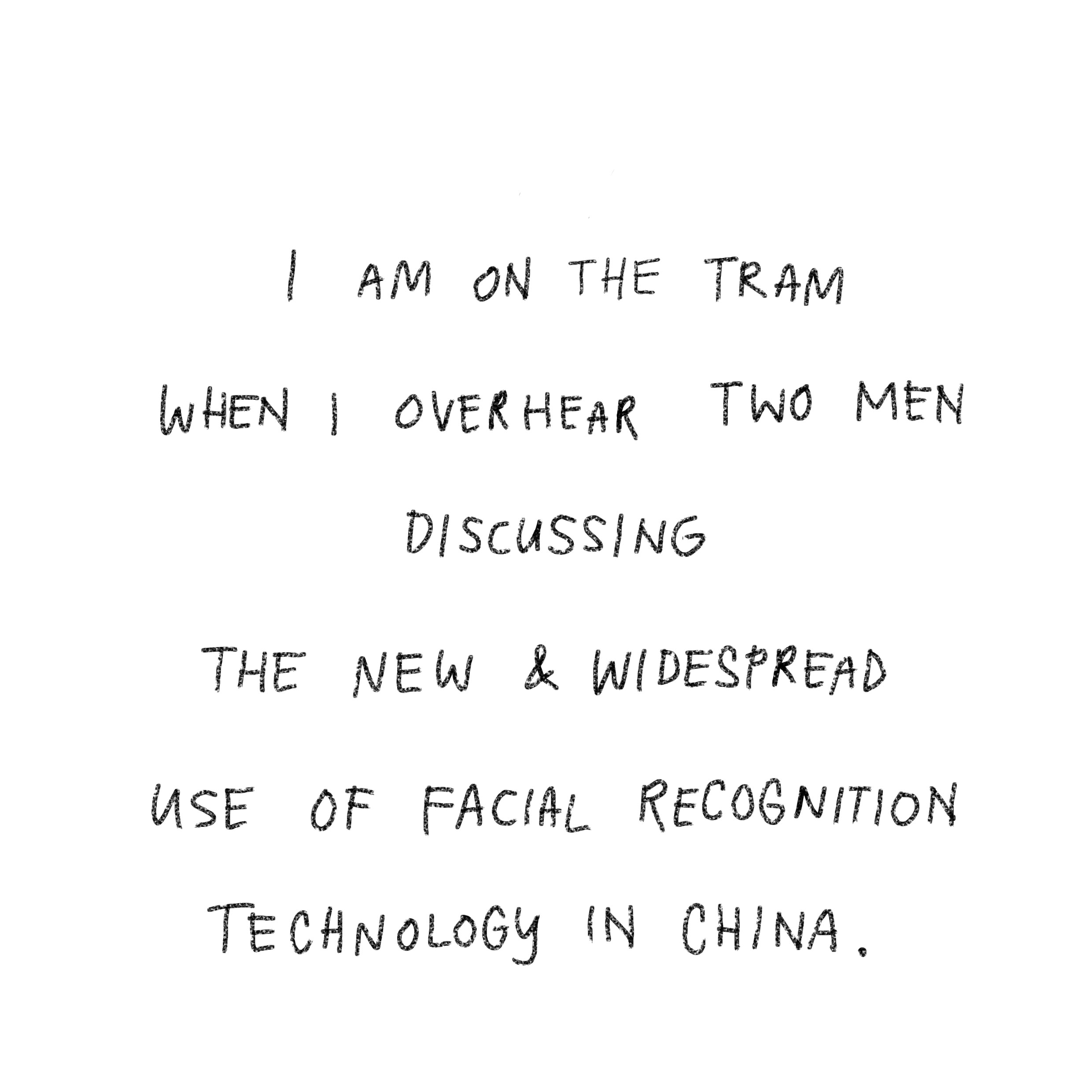 'I am on the tram when I overhear two men discussing the new and widespread use of facial recognition technology in China.'