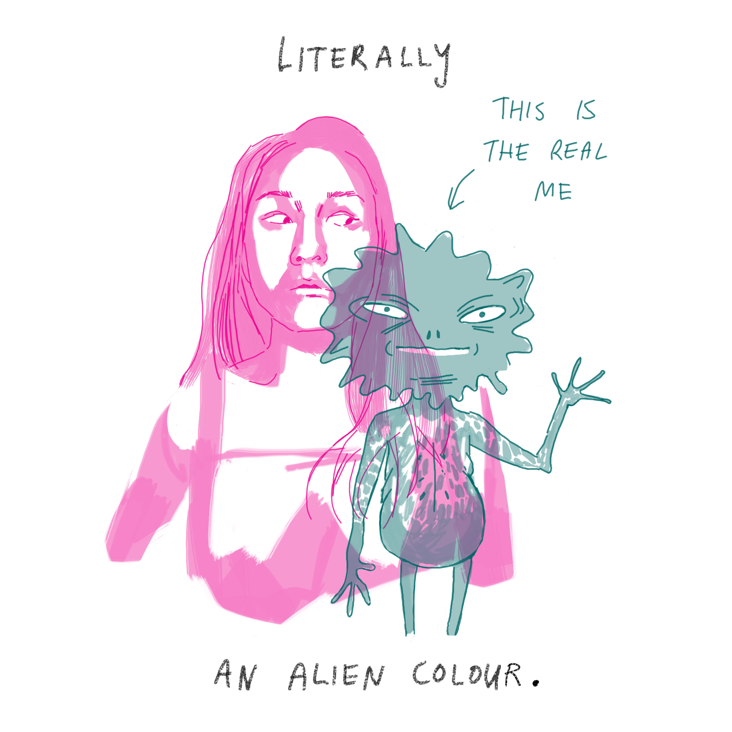 '… literally an alien colour.' (Drawing of an alien shadowed over a woman, with an arrow pointing from the text, 'this is the real me')