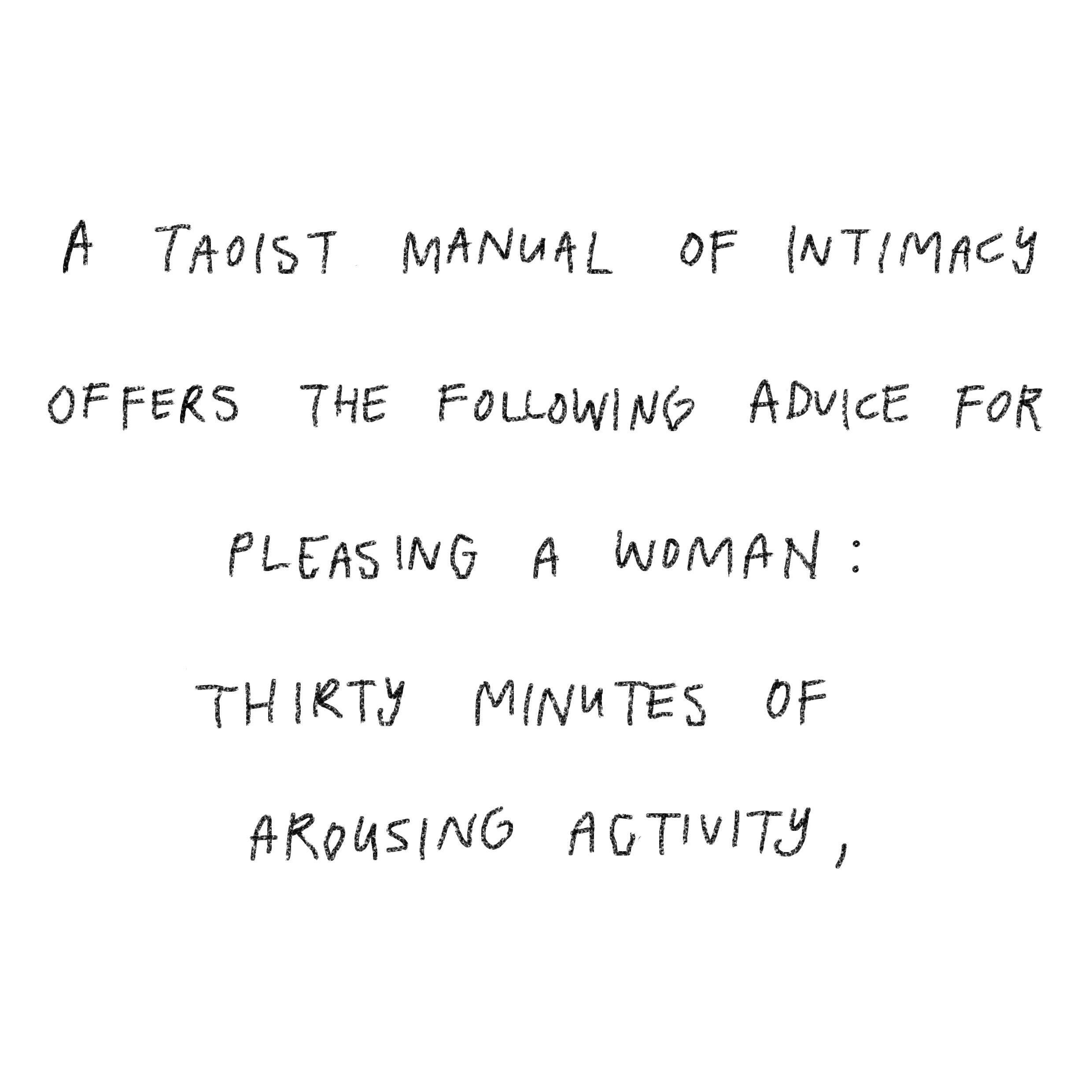 'A Taoist manual of intimacy offers the following advice for pleasing a woman: Thirty minutes of arousing activity,'