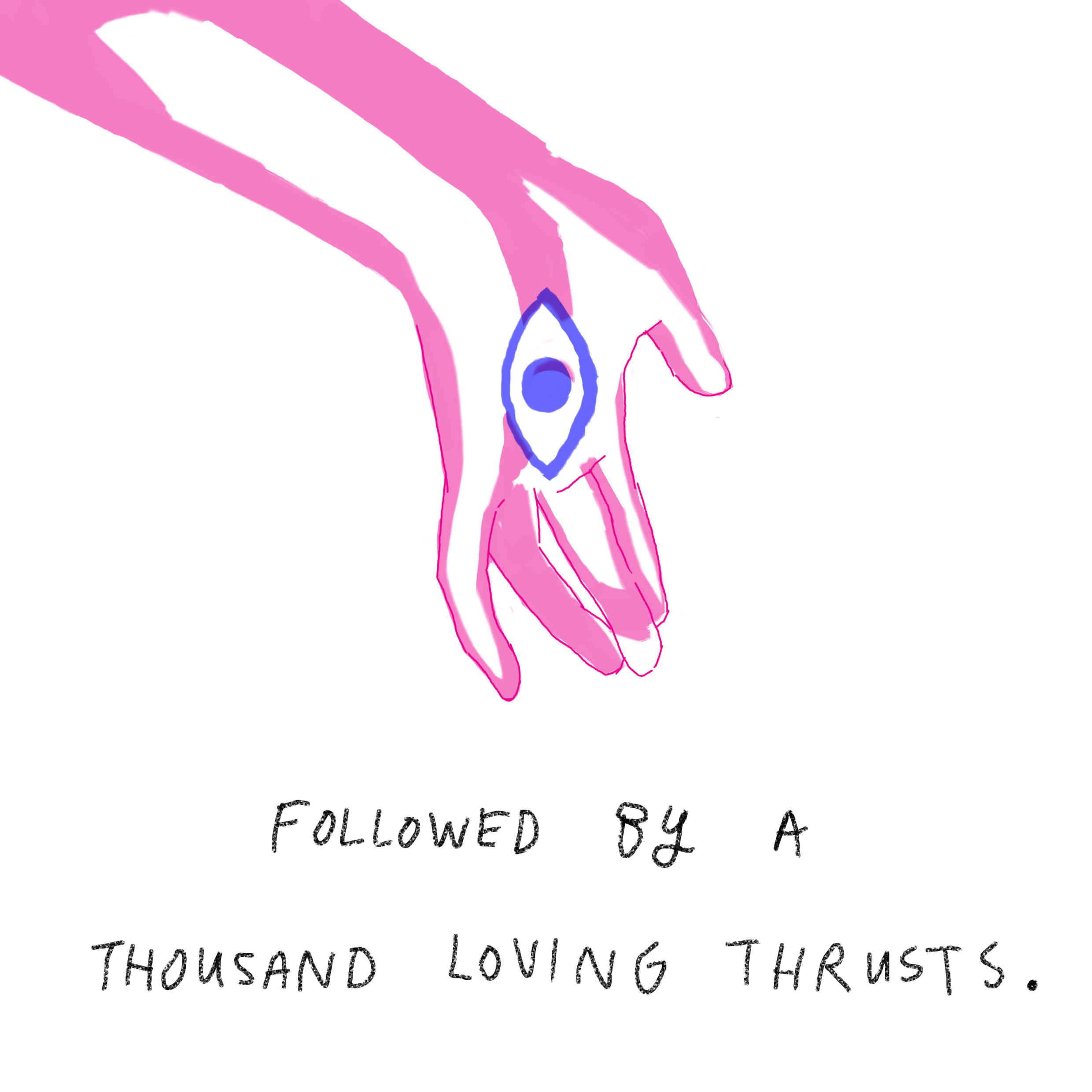 'followed by a thousand loving thrusts.'