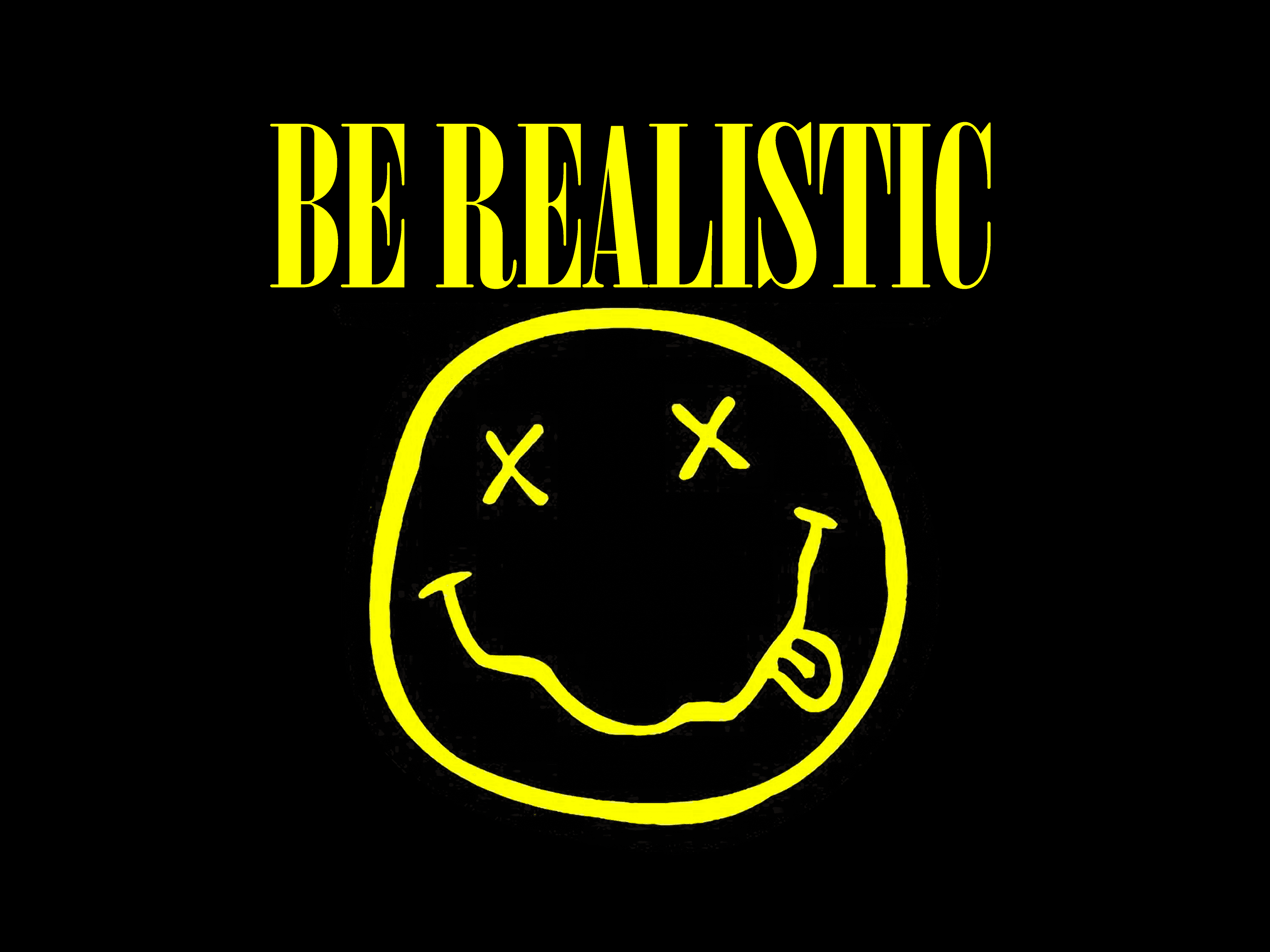 A riff on grunge band Nirvana's logo; the band's name is replaced by the words 'Be Realistic'