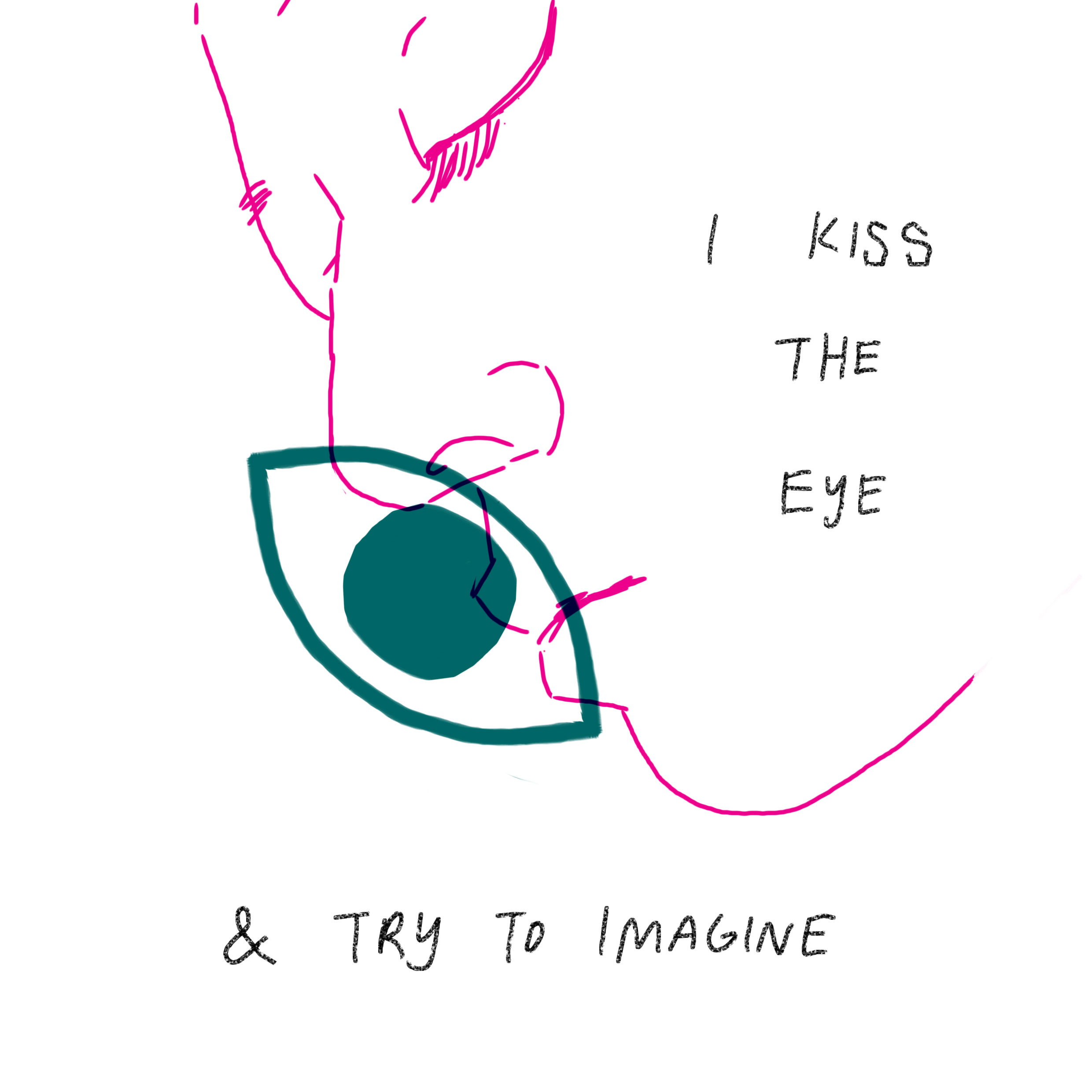 'I kiss the eye and try to imagine'
