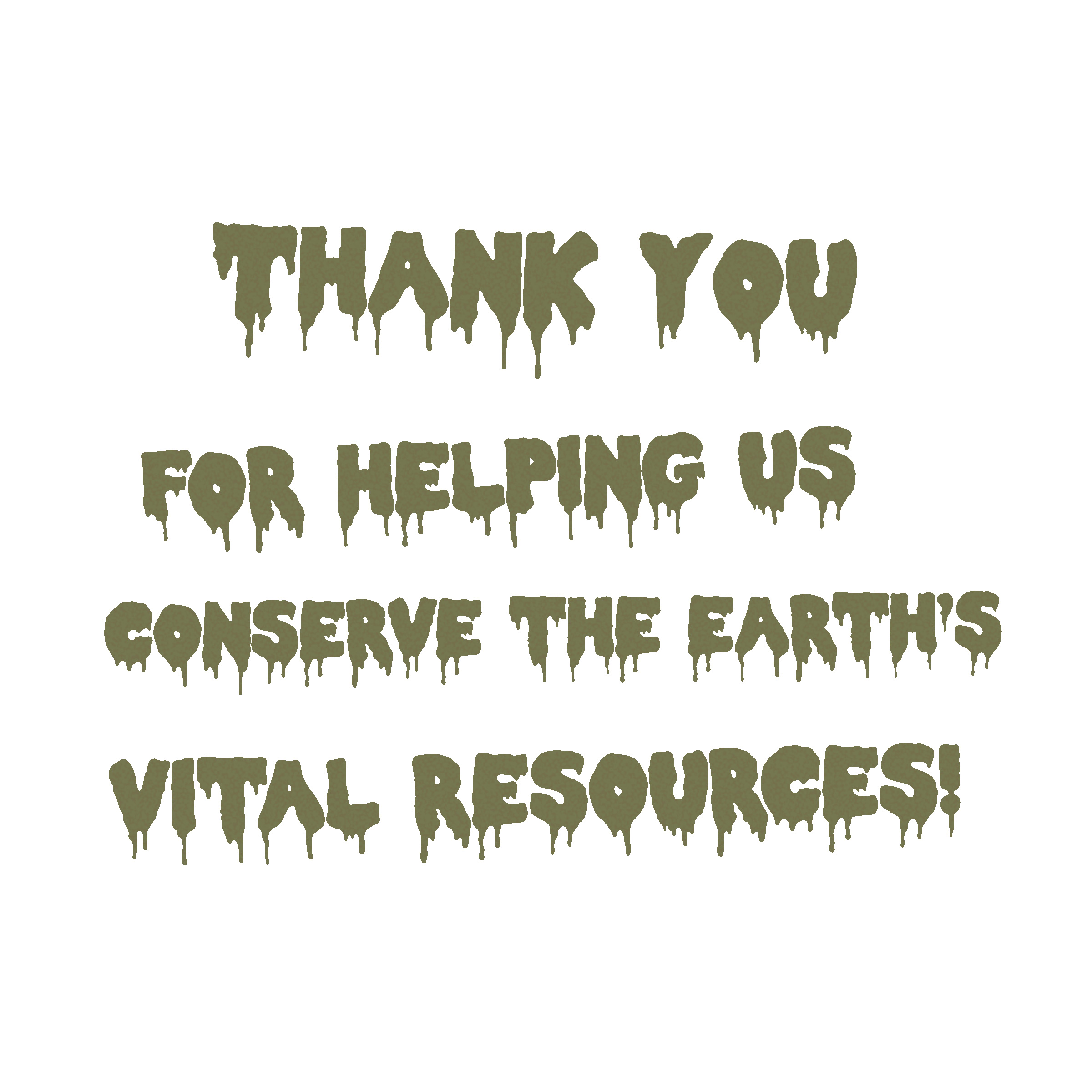 Illustration of dripping blood-style horror movie lettering, spelling out: 'Thank you for helping us conserve the Earth's vital resources!'