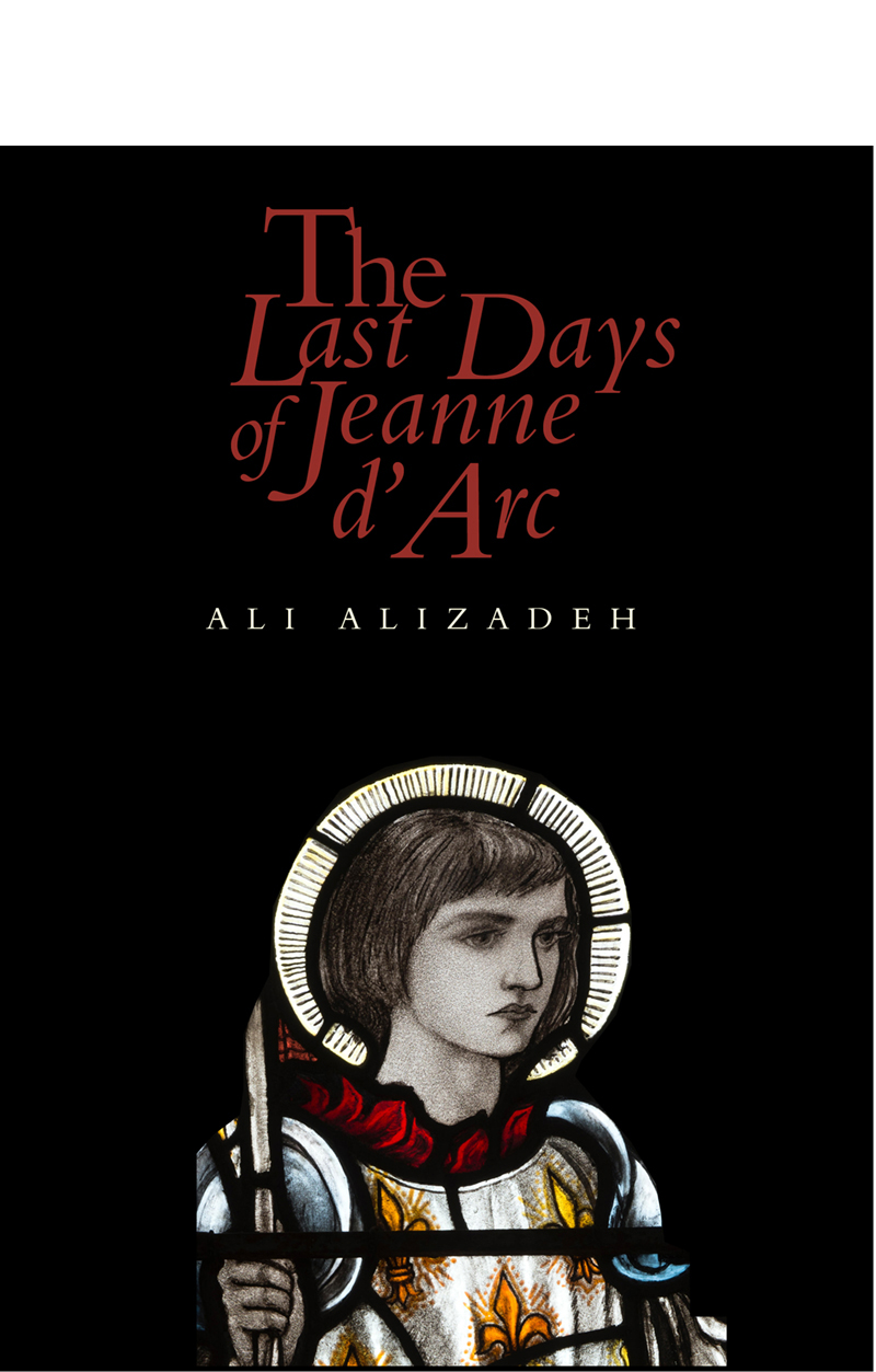 Cover image of the book, 'The Last Days of Jeanne d'Arc' by Ali Alizadeh