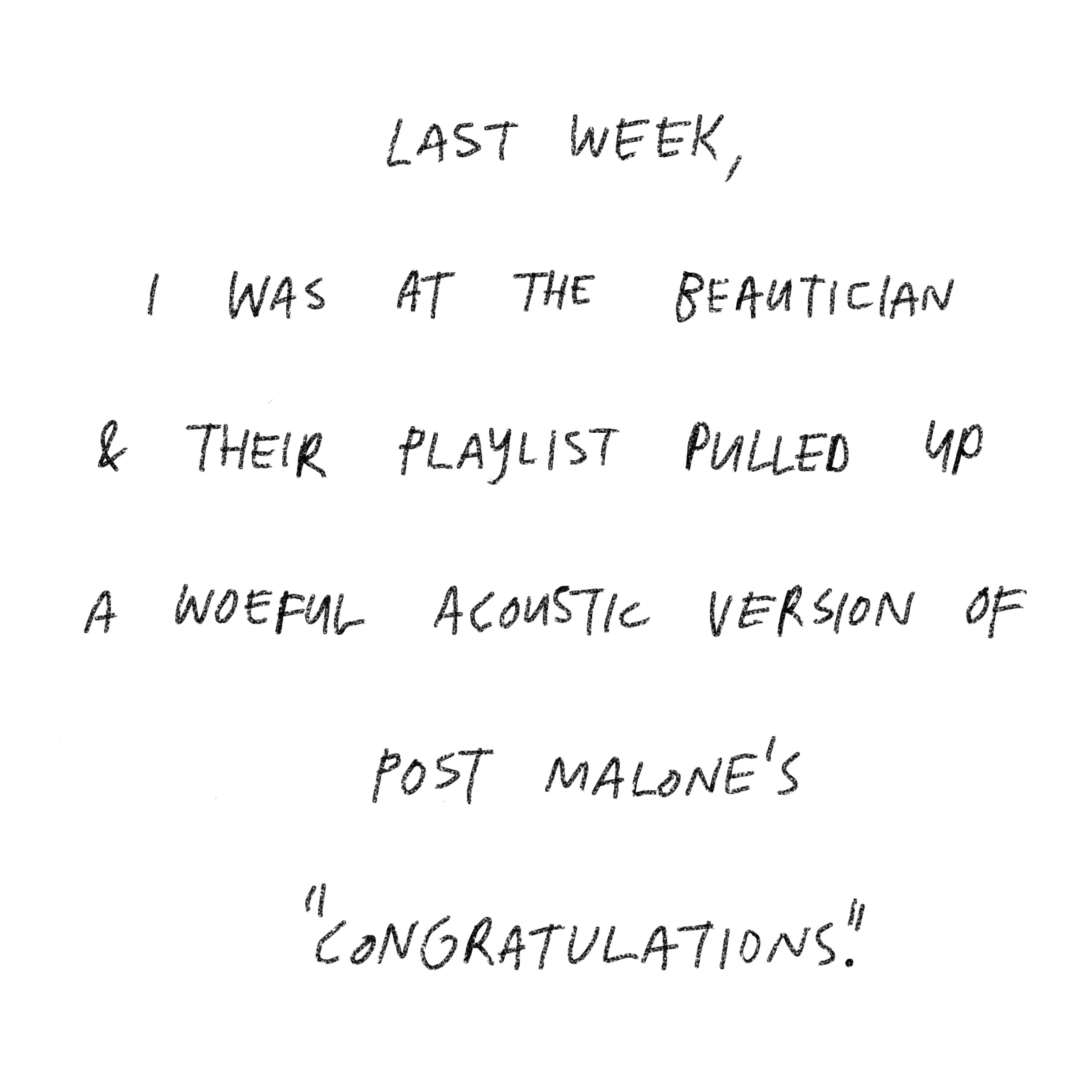 "'Last week, I was at the beautician and their playlist pulled up a woeful acoustic version of Post Malone's ""Congratulations"".'"