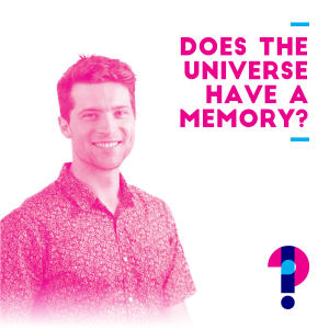 Promo image for Does the universe have a memory? Alan Duffy