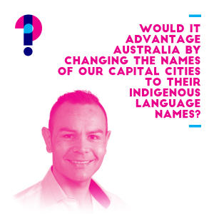 Promo image for Would it advantage Australia by changing the names of our capital cities to their Indigenous language names? Gregory Phillips