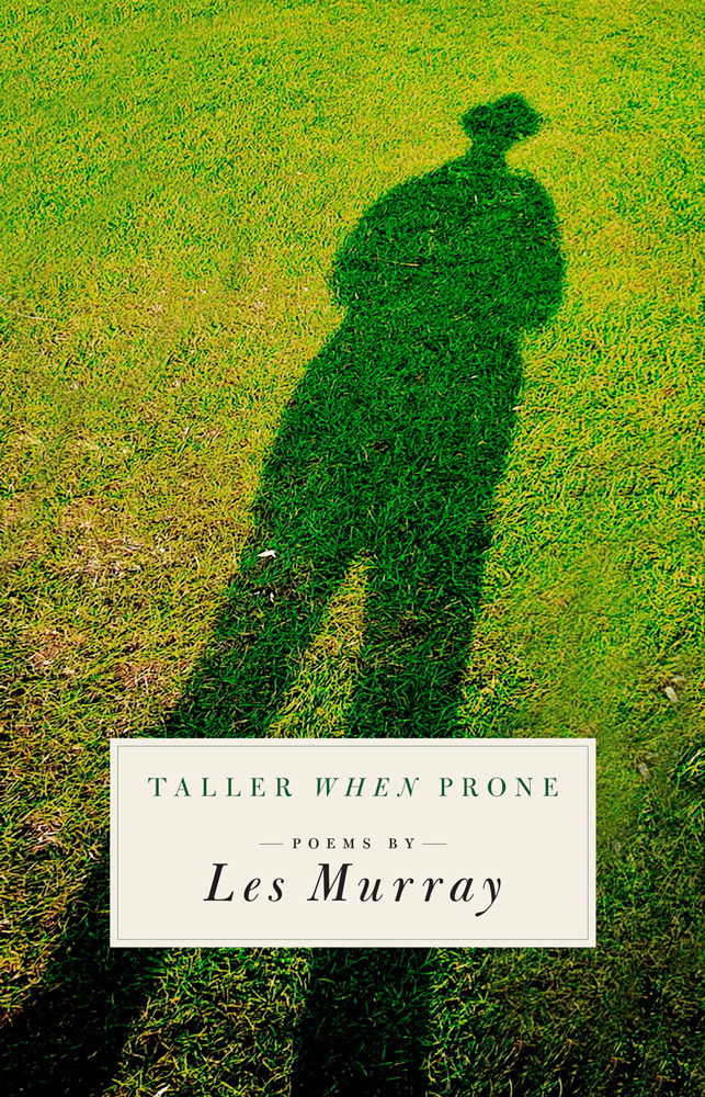 Les Murray's latest, Taller When Prone