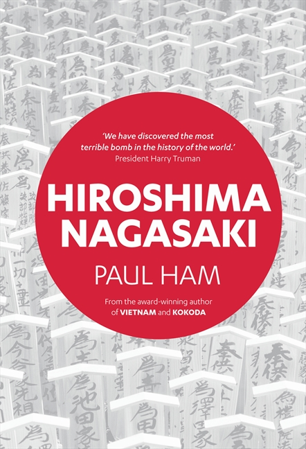 *Hiroshima Nagasaki*, Paul Ham, HarperCollins, designed by Matt Stanton and HarperCollins Design Studio.