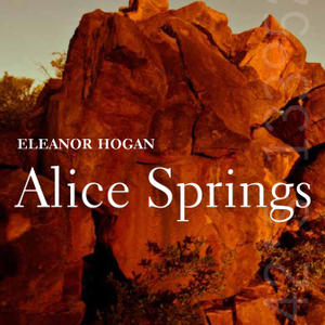 Promo image for Writing Alice Springs: An interview with Eleanor Hogan