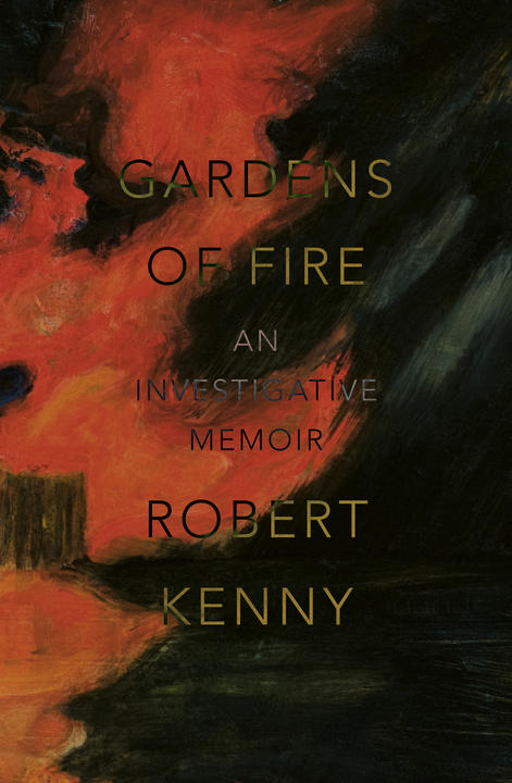 Cover image for Gardens of Fire: An Investigative Memoir