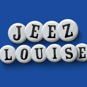 Promo image for Jeez Louise