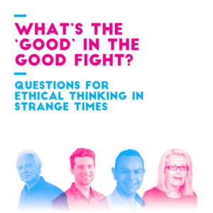 Promo image for What's the 'good' in the good fight? Questions for ethical thinking in strange times