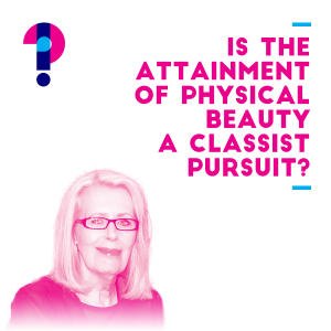 Promo image for Is the attainment of physical beauty a classist pursuit? Anne Summers
