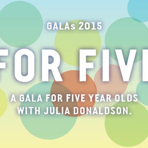 Promo image for For Five. A Gala for five year olds with Julia Donaldson in Geelong.