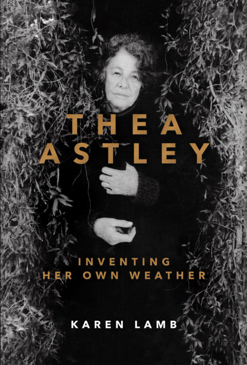 Cover image for Thea Astley: Inventing Her Own Weather