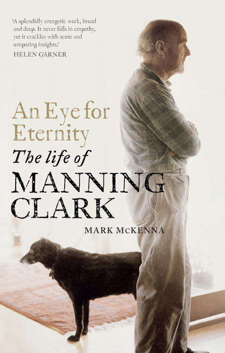 Cover image for An Eye for Eternity: The Life of Manning Clark