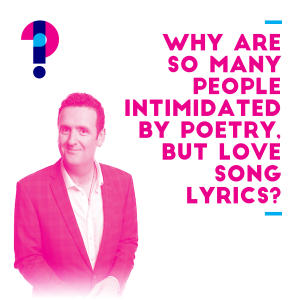 Promo image for Why are so many people intimidated by poetry, but love song lyrics? Alan Brough